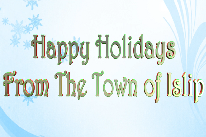 Happy Holidays From The Town of Islip