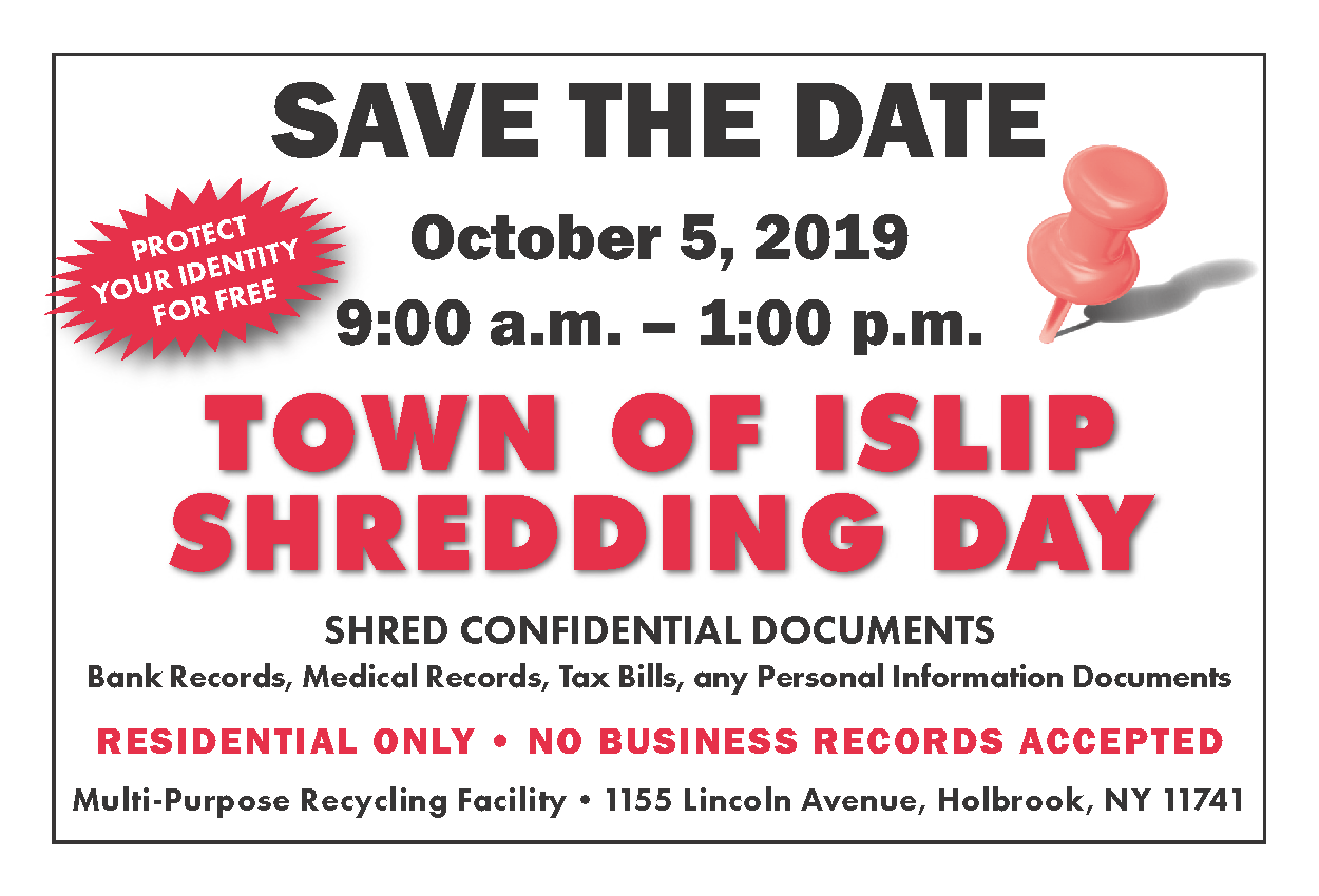 A save the date image announcing the October 5th Town of Islip Shreddiny Day event for residents to shred confidential documents to be held from 9am to 1pm at the Multi-Purpose Recycling Facility in Holbrook.